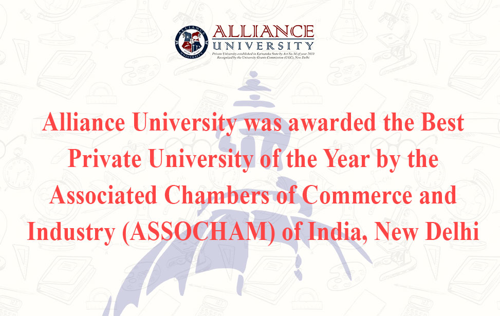 Alliance University was awarded the Best Private University of the Year by the Associated Chambers of Commerce and Industry (ASSOCHAM) of India, New Delhi