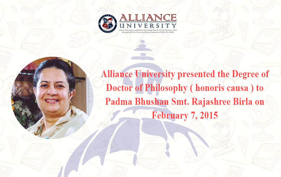 Alliance University presented the Degree of Doctor of Philosophy ( honoris causa ) to Padma Bhushan Smt. Rajashree Birla on February 7, 2015